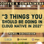 3 Things You Should Be Doing in Cloud Native in 2021