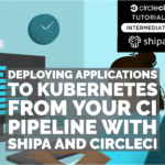 Deploying applications to Kubernetes from your CI pipeline with Shipa and CircleCI